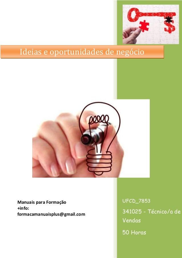Ideias e oportunidades de negócio  Manuais para Formação +info: formacamanuaisplus@gmail.com  UFCD_7853  341025 - Técnico/...