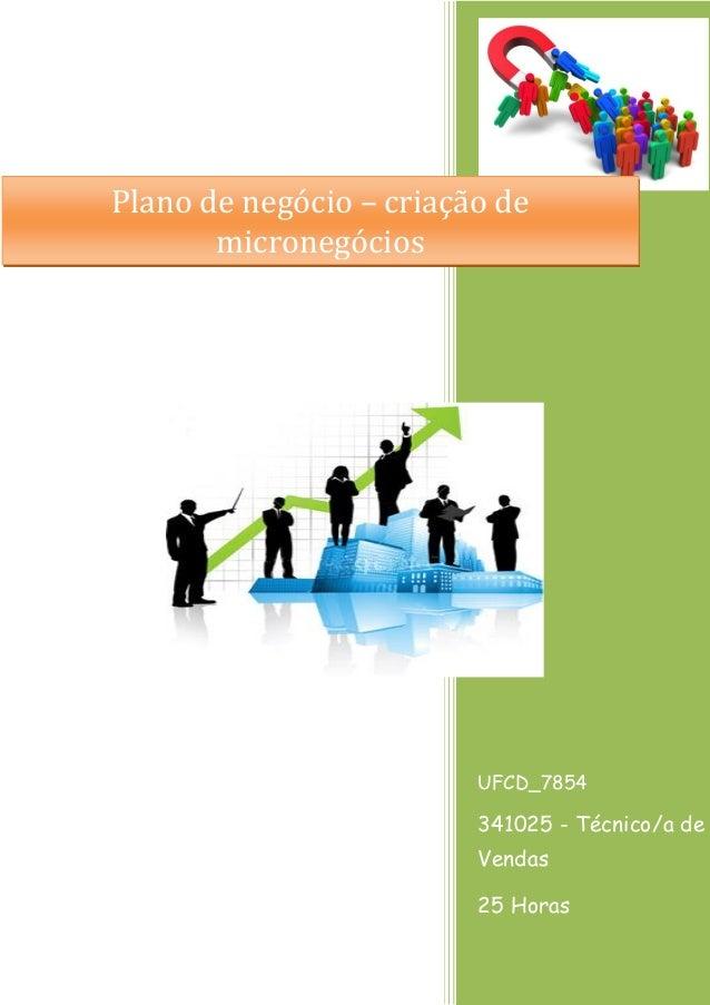 UFCD_7854  341025 - Técnico/a de Vendas  25 Horas  Plano de negócio – criação de micronegócios
