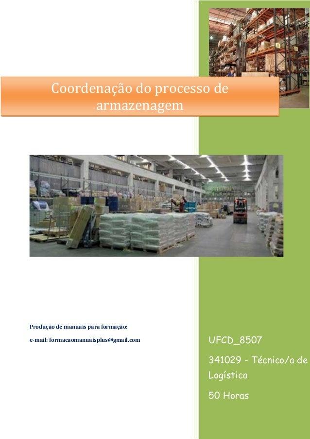 UFCD_8507 341029 - Técnico/a de Logística 50 Horas Produção de manuais para formação: e-mail: formacaomanuaisplus@gmail.co...