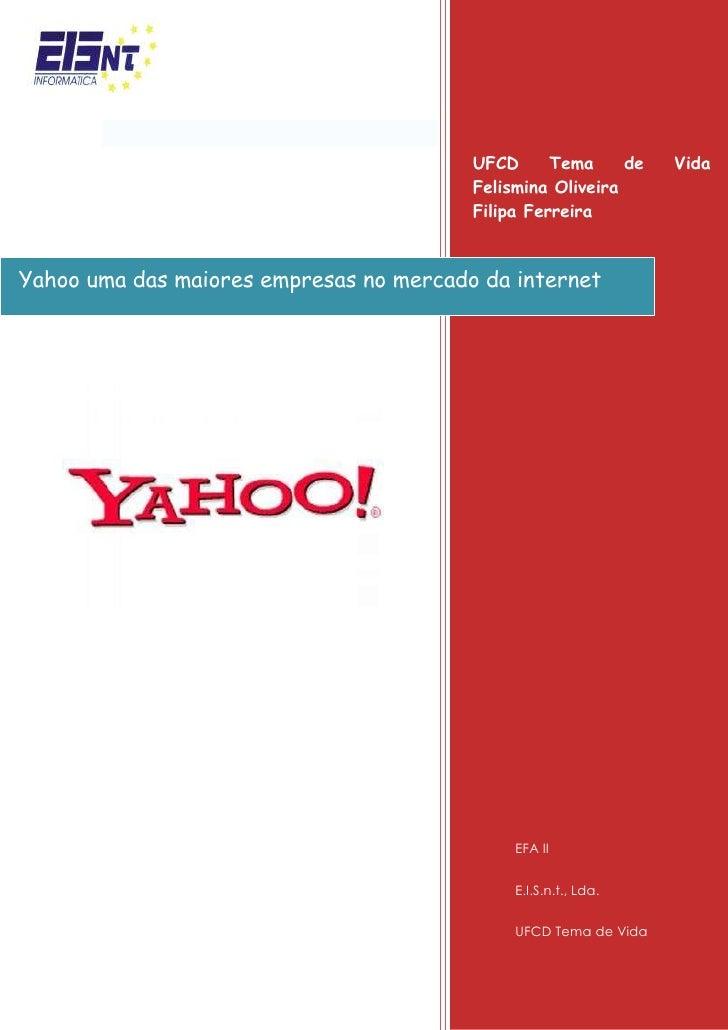 Yahoo uma das maiores empresas no mercado da internetUFCD Tema de Vida  Felismina Oliveira                         Filipa ...