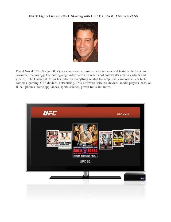 UFC® Fights Live on ROKU Starting with UFC 114: RAMPAGE vs EVANS �     David Novak (The GadgetGUY) is a syndicated columni...