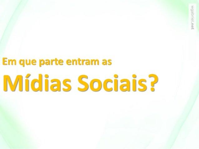 Em que parte entram as Mídias Sociais?