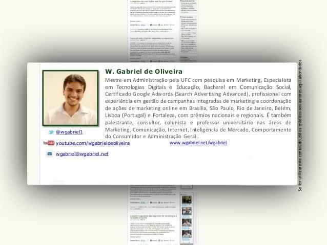 W. Gabriel de Oliveira @wgabriel1 youtube.com/wgabrieldeoliveira wgabriel@wgabriel.net Mestre em Administração pela UFC co...