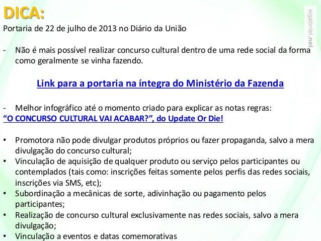 DICA: Portaria de 22 de julho de 2013 no Diário da União - Não é mais possível realizar concurso cultural dentro de uma re...