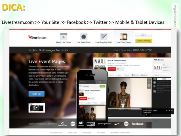DICA: Livestream.com >> Your Site >> Facebook >> Twitter >> Mobile & Tablet Devices
