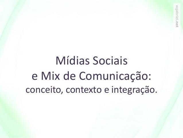 Mídias Sociais e Mix de Comunicação: conceito, contexto e integração.