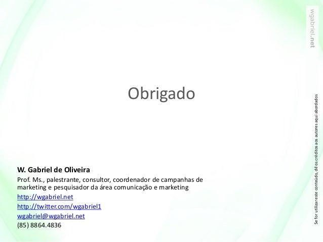 W. Gabriel de Oliveira Prof. Ms., palestrante, consultor, coordenador de campanhas de marketing e pesquisador da área comu...