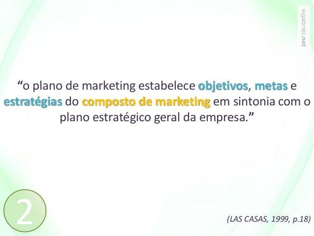 """""""o plano de marketing estabelece objetivos, metas e estratégias do composto de marketing em sintonia com o plano estratégi..."""