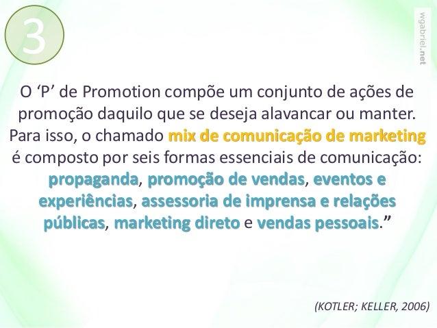 O 'P' de Promotion compõe um conjunto de ações de promoção daquilo que se deseja alavancar ou manter. Para isso, o chamado...