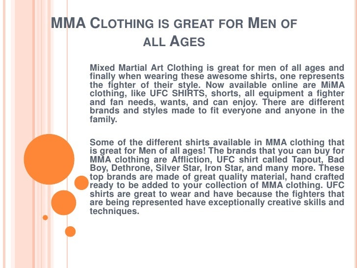 MMA Clothing is great for Men of all Ages<br />Mixed Martial Art Clothing is great for men of all ages and finally when we...