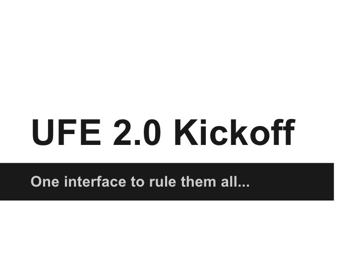 UFE 2.0 KickoffOne interface to rule them all...
