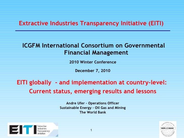 Extractive Industries Transparency Initiative (EITI) <ul><li>ICGFM International Consortium on Governmental Financial Mana...