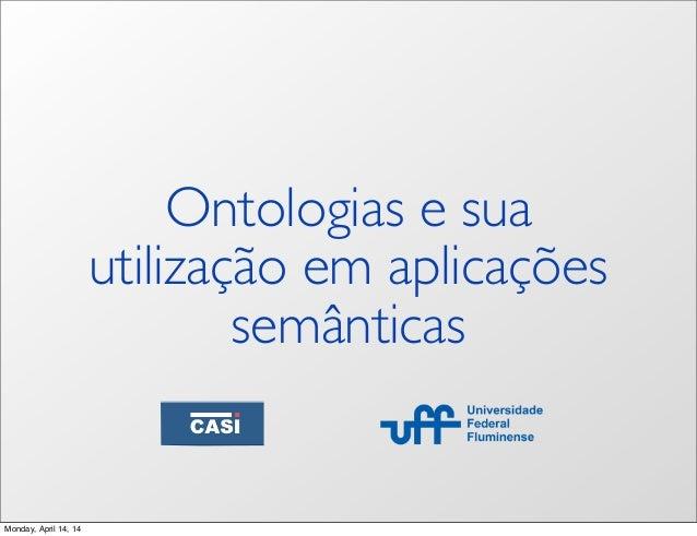 Ontologias e sua utilização em aplicações semânticas Monday, April 14, 14