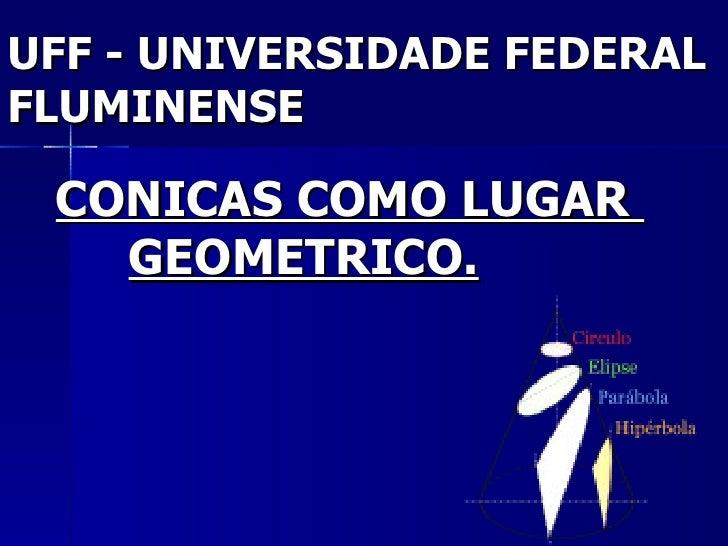 UFF - UNIVERSIDADE FEDERAL FLUMINENSE CONICAS COMO LUGAR  GEOMETRICO.