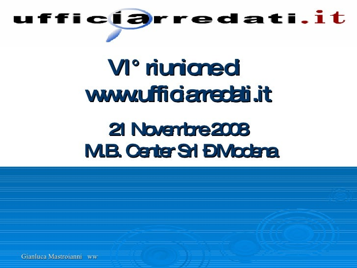 VI° riunione di  www.ufficiarredati.it 21 Novembre 2008   M.B. Center Srl – Modena