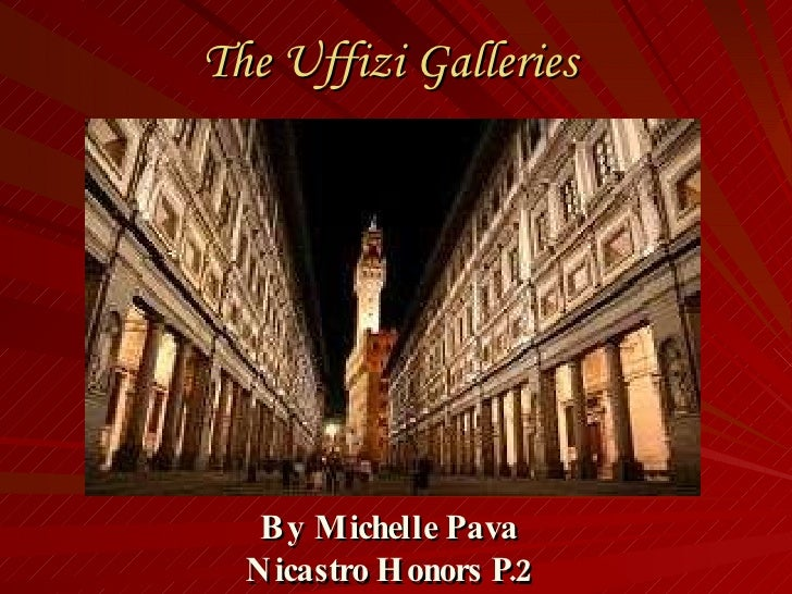 The Uffizi Galleries By Michelle Pava Nicastro Honors P.2