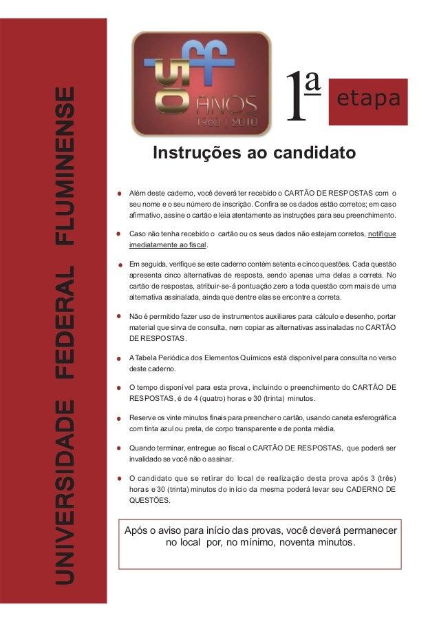 Instruções ao candidato Após o aviso para início das provas, você deverá permanecer no local por, no mínimo, noventa minut...