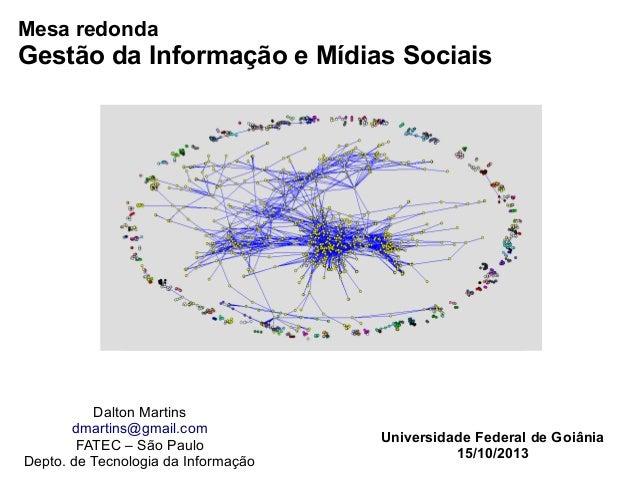 Mesa redonda  Gestão da Informação e Mídias Sociais  Dalton Martins dmartins@gmail.com FATEC – São Paulo Depto. de Tecnolo...