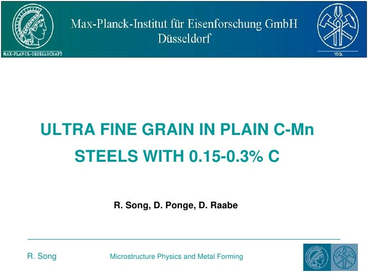 ULTRA FINE GRAIN IN PLAIN C-MnSTEELS WITH 0.15-0.3% C<br />R. Song, D. Ponge, D. Raabe<br />