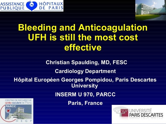 Bleeding and Anticoagulation UFH is still the most cost effective Christian Spaulding, MD, FESC Cardiology Department Hôpi...