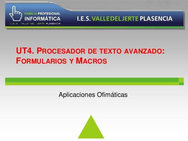UT4. PROCESADOR DE TEXTO AVANZADO:  FORMULARIOS Y MACROS  Aplicaciones Ofimáticas