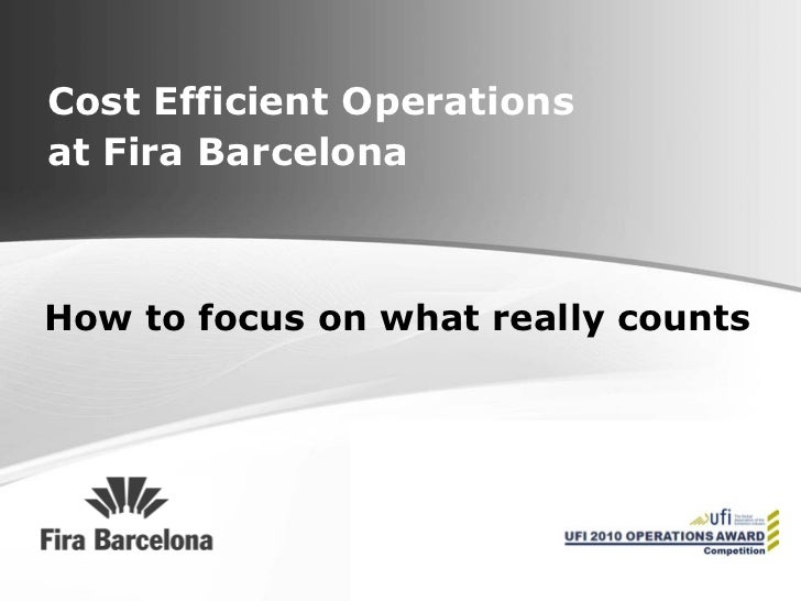 Cost Efficient Operations at Fira Barcelona How to focus on what really counts