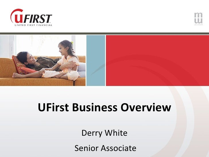 UFirst Business Overview Derry White Senior Associate
