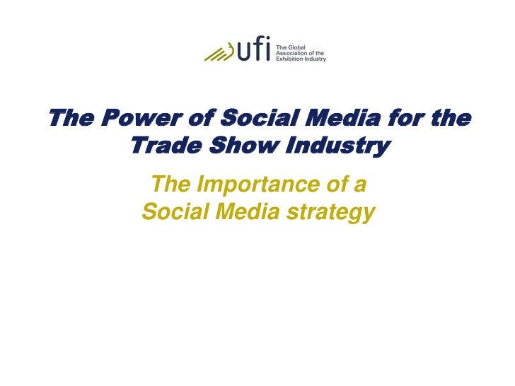 The Power of Social Media for the Trade Show Industry<br />The Importance of a Social Media strategy<br />