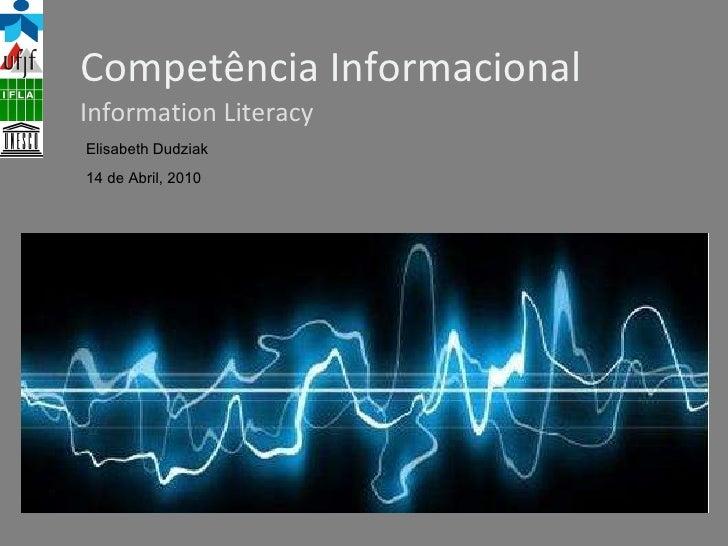 Competência Informacional Information Literacy Elisabeth Dudziak 14 de Abril, 2010