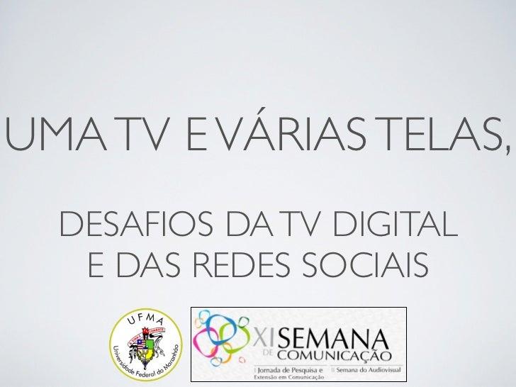 UMA TV E VÁRIAS TELAS,  DESAFIOS DA TV DIGITAL   E DAS REDES SOCIAIS