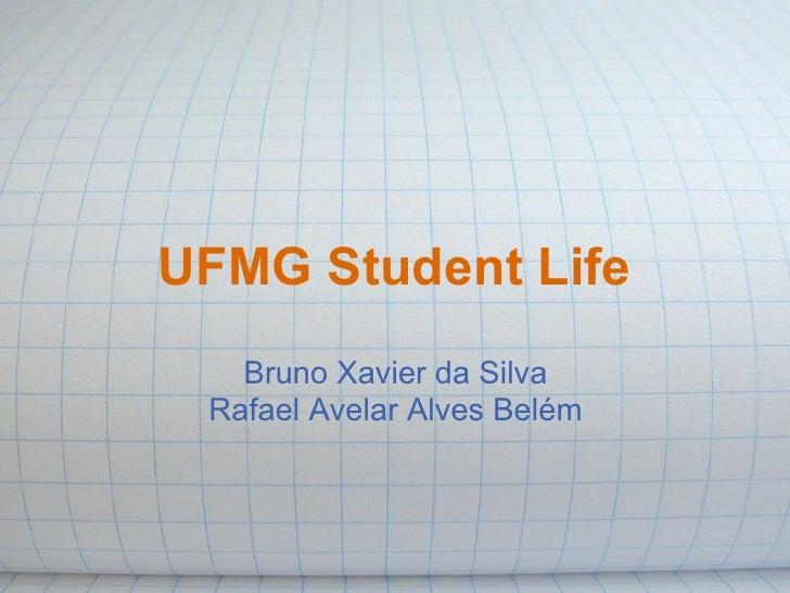 UFMG Student Life    Bruno Xavier da Silva  Rafael Avelar Alves Belém