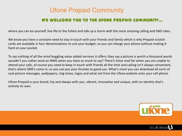 Ufone Prepaid Community                        We welcome you to the Ufone Prepaid community…where you can be yourself, li...