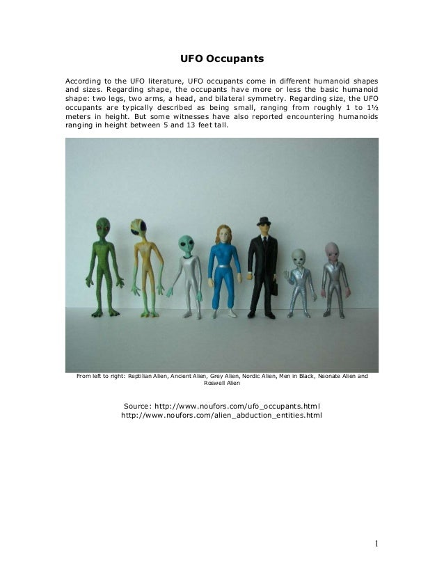 1 UFO Occupants According to the UFO literature, UFO occupants come in different humanoid shapes and sizes. Regarding shap...