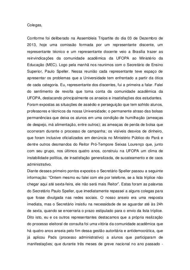 Colegas,  Conforme foi deliberado na Assembleia Tripartite do dia 03 de Dezembro de 2013, hoje uma comissão formada por um...