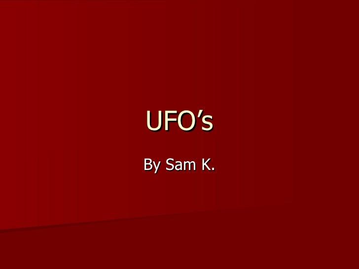 UFO's By Sam K.