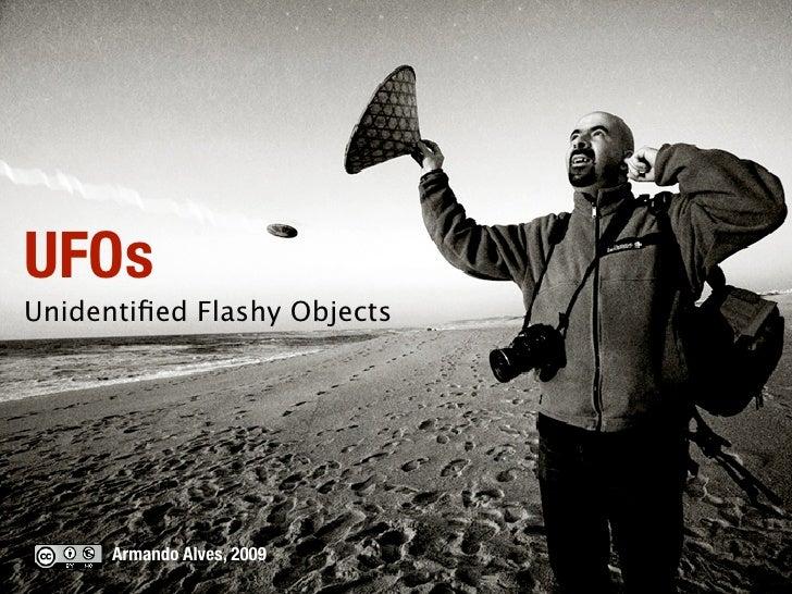 UFOs Unidentified Flashy Objects           Armando Alves, 2009