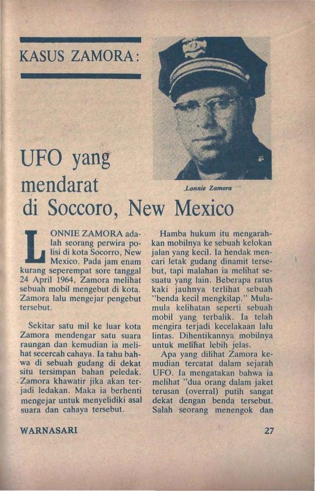 KASUS ZAMORA: UFO yang mendarat ..L(mnie Zamora di Soccoro, New Mexico L ONNIE ZAMORA ada- lah seorang perwira po- lisi di...