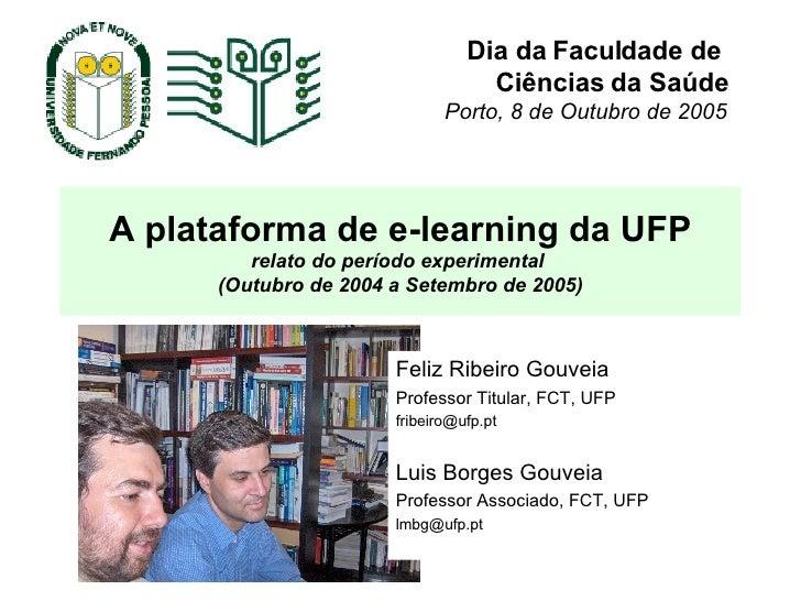 A plataforma de e-learning da UFP relato do período experimental  (Outubro de 2004 a Setembro de 2005) Feliz Ribeiro Gouve...