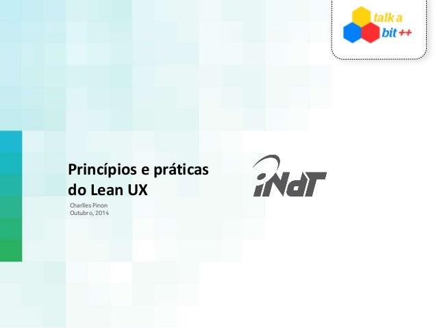 Princípios e práticas  do Lean UX  Charlles Pinon  Outubro, 2014