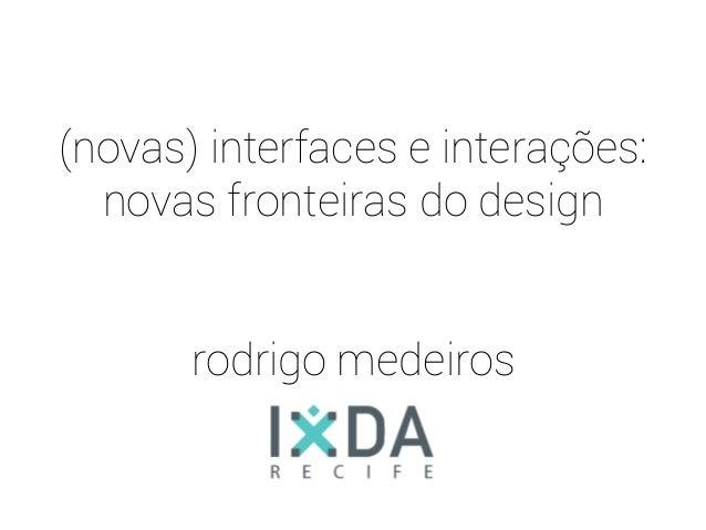 (novas) interfaces e interações:novas fronteiras do designrodrigo medeiros