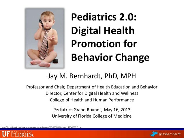 @jaybernhardtPediatrics 2.0:Digital HealthPromotion forBehavior ChangeJay M. Bernhardt, PhD, MPHProfessor and Chair, Depar...
