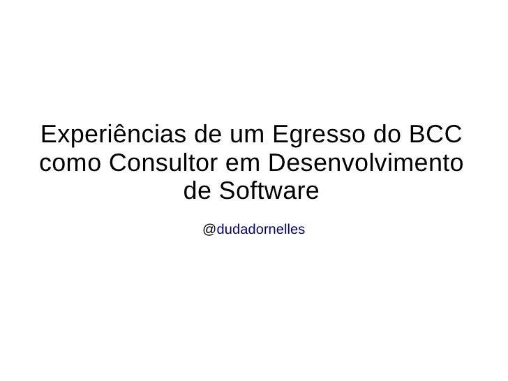 Experiências de um Egresso do BCC como Consultor em Desenvolvimento de Software @ dudadornelles