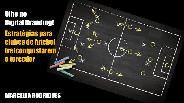 Olho no DigitalBranding! Estratégias para clubes de futebol (re)conquistarem o torcedor MARCELLA RODRIGUES