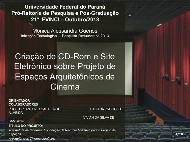 Criação de CD-Rom e Site Eletrônico sobre Projeto de Espaços Arquitetônicos de Cinema ORIENTADOR COLABORADORES PROF. DR. A...