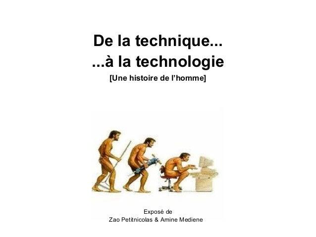 De la technique... ...à la technologie [Une histoire de l'homme] Exposé de Zao Petitnicolas & Amine Mediene