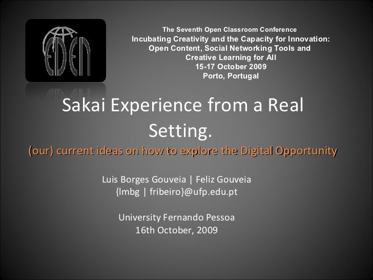 Sakai Experience from a Real Setting.  (our) current ideas on how to explore the Digital Opportunity Luis Borges Gouveia  ...