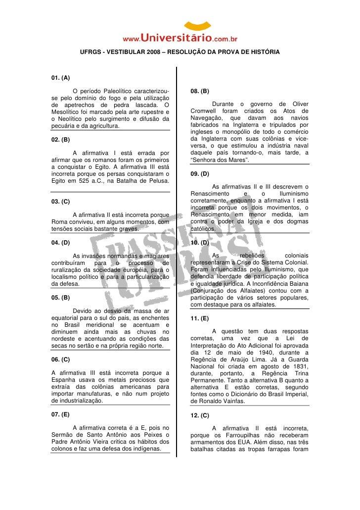 UFRGS - VESTIBULAR 2008 – RESOLUÇÃO DA PROVA DE HISTÓRIA    01. (A)          O período Paleolítico caracterizo...