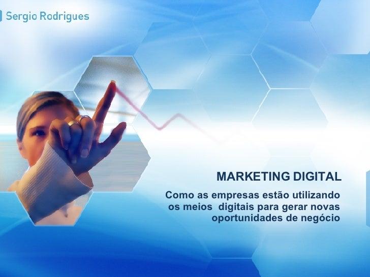 MARKETING DIGITAL Como as empresas estão utilizando os meios  digitais para gerar novas oportunidades de negócio