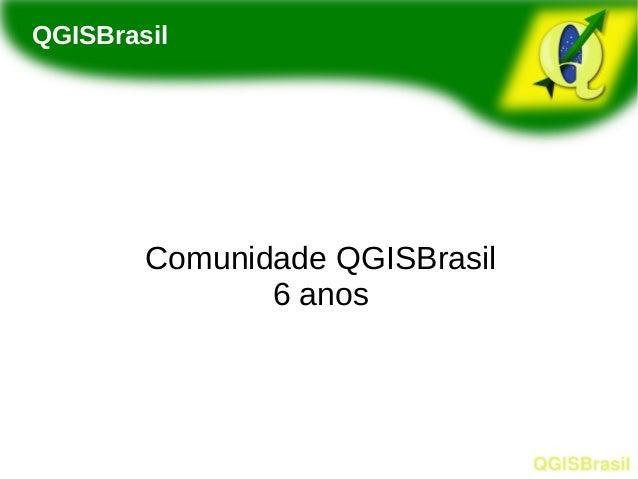 Comunidade QGISBrasil 6 anos QGISBrasil