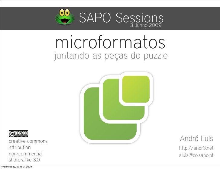 SAPO Sessions3 Junho 2009                              microformatos                           juntando as peças do puzzle...